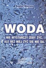 """""""WODA, nie wystarczy żeby żyć, ale bez niej żyć się nie da."""""""